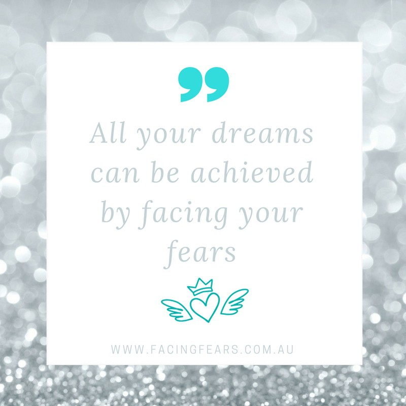All your dreams can be achieved by facing your fears