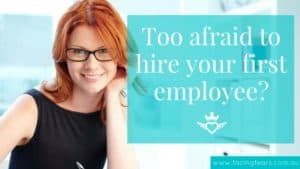 Facing Fears Blog - Are you too afraid to hire your first employee