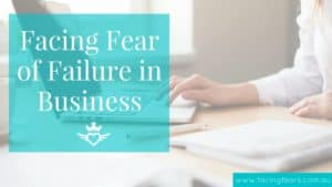 5 Steps To Facing Fear Of Failure In Your Business