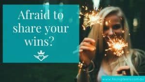 Facing Fears Blog - Are you afraid to share your wins - written by Tegan Mathews
