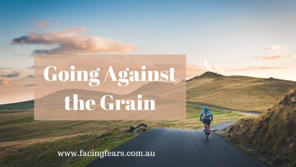 Facing Fears Blog - Choosing to go against the grain