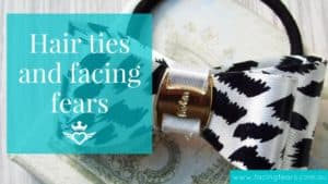 Facing Fears Blog - Hair ties and stretching your comfort zone
