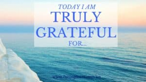 Facing Fears Blog - how to be truly grateful