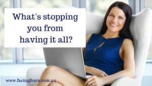 Facing Fears Blog - what's stopping you from having it all